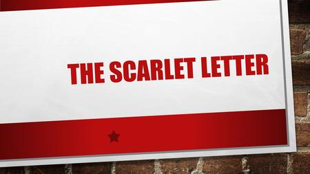 THE SCARLET LETTER. AUTHOR: NATHANIEL HAWTHORNE HE WAS BORN IN 1804 DIED 1864.