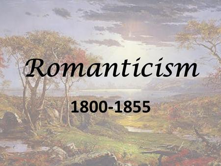 "Romanticism 1800-1855. Romanticism The term derives from ""romance,"" which from the Medieval Period (1200- 1500) and on simply meant a story (e.g. all."