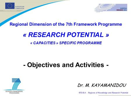 RTD-B.4 - Regions of Knowledge and Research Potential Regional Dimension of the 7th Framework Programme « RESEARCH POTENTIAL » « CAPACITIES » SPECIFIC.