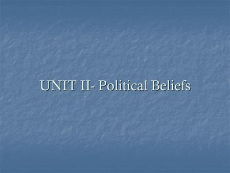 UNIT II- Political Beliefs. Political culture is an overall set of values widely shared within a society. Political culture is an overall set of values.