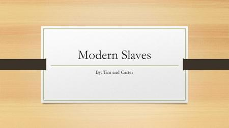 Modern Slaves By: Tim and Carter. What is Modern World Slavery? The 13 th amendment which abolished slavery was established on December 6 th, 1865. Many.