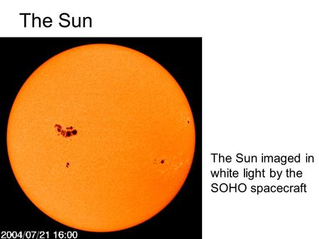 The Sun The Sun imaged in white light by the SOHO spacecraft.