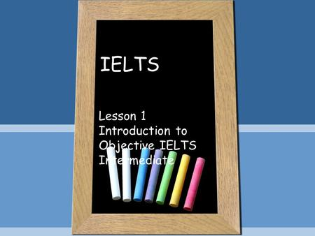 IELTS Lesson 1 Introduction to Objective IELTS Intermediate.