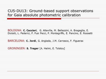 CU5-DU13: Ground-based support observations for Gaia absolute photometric calibration BOLOGNA: C. Cacciari, G. Altavilla, M. Bellazzini, A. Bragaglia,