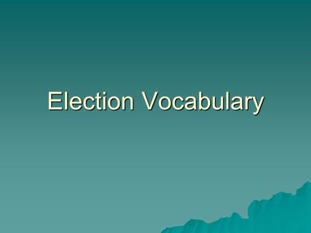 Election Vocabulary. Political Party  A group organized for gaining the support of voters who have a similar philosophy or set of beliefs.