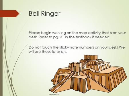 Bell Ringer Please begin working on the map activity that is on your desk. Refer to pg. 31 in the textbook if needed. Do not touch the sticky note numbers.