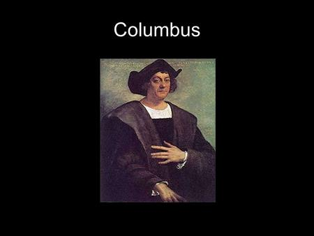 Columbus. The old way The way he thought Where he landed.