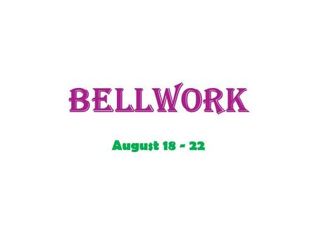 "Bellwork August 18 - 22. Monday, August 18 *Read the play ""Race to Riches."" As you read you are to do the following on a separate sheet of paper: ~ Label."