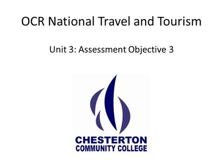 OCR National Travel and Tourism Unit 3: Assessment Objective 3.