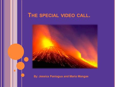 T HE SPECIAL VIDEO CALL. By: Jessica Paniagua and María Mangas.