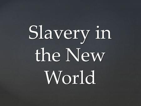 Slavery in the New World.  slave-trade?m=5189719baf036&s=All&f=1&free=false.
