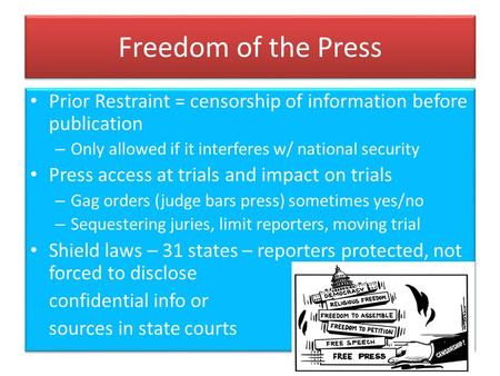 Freedom of the Press Prior Restraint = censorship of information before publication – Only allowed if it interferes w/ national security Press access at.
