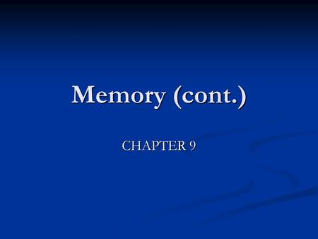 Memory (cont.) CHAPTER 9. Exercise on Priming Say the 1 st, 2 nd or 3 rd answer that comes to mind based on what I ask you to remember. Say the 1 st,