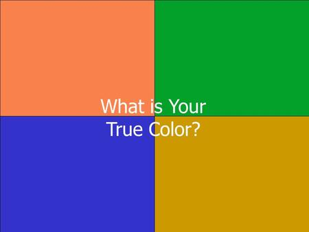 What is Your True Color?. I prefer the color BLUE I am compassionate. I am always encouraging and supporting. I am a peacemaker, sensitive to the needs.