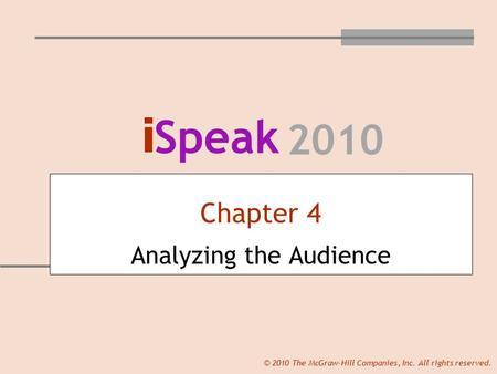 I Speak 2010 © 2010 The McGraw-Hill Companies, Inc. All rights reserved. Chapter 4 Analyzing the Audience.