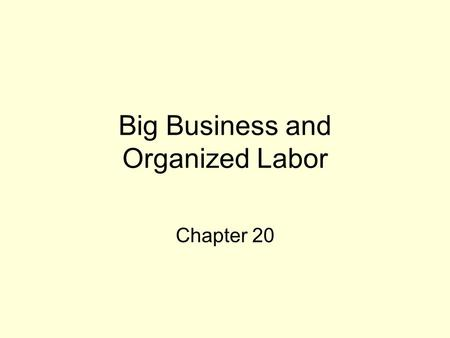 Big Business and Organized Labor Chapter 20. I. The Rise of Big Business.