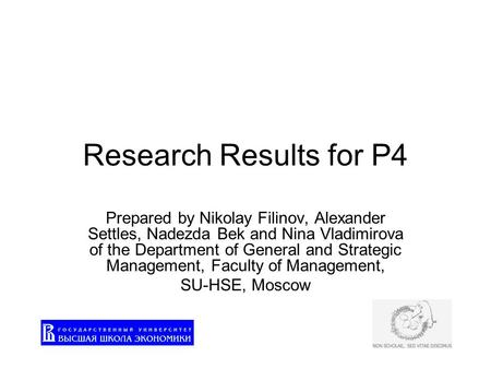 Research Results for P4 Prepared by Nikolay Filinov, Alexander Settles, Nadezda Bek and Nina Vladimirova of the Department of General and Strategic Management,