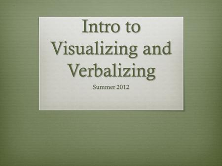 Intro to Visualizing and Verbalizing Summer 2012.