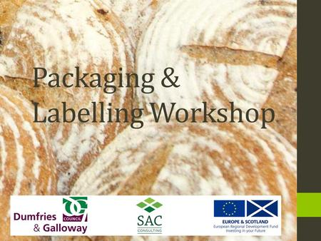 Packaging & Labelling Workshop. Agenda Labelling & the impending changes – Russell Napier (FSAS) Getting ready for change – George Frier (Shepherd and.