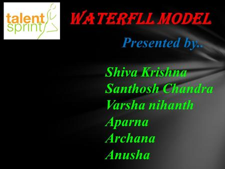 WATERFLL MODEL Presented by.. Shiva Krishna Santhosh Chandra Varsha nihanth Aparna Archana Anusha.