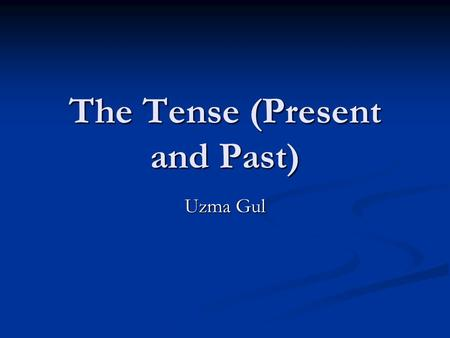 The Tense (Present and Past) Uzma Gul. Introduction In our presentation you will learn the most important pillars of English Grammar i.e: The Tenses In.