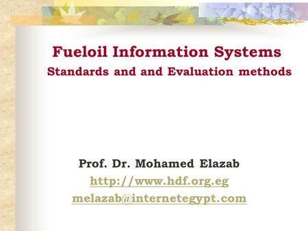 Fueloil Information Systems Standards and and Evaluation methods Prof. Dr. Mohamed Elazab