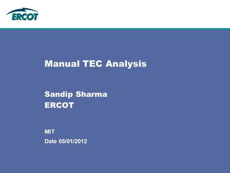 Date 05/01/2012 MIT Manual TEC Analysis Sandip Sharma ERCOT.