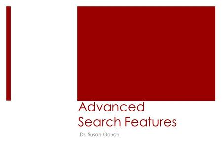Advanced Search Features Dr. Susan Gauch. Pruning Search Results  If a query term has many postings  It is inefficient to add all postings to the accumulator.
