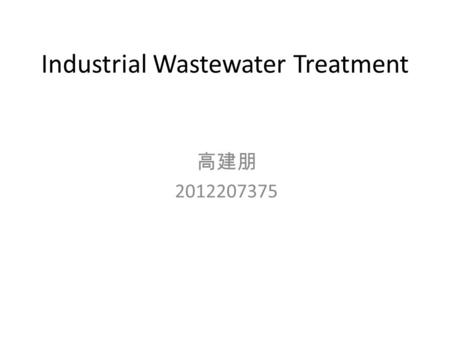 Industrial Wastewater Treatment 高建朋 2012207375.