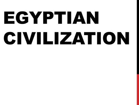 EGYPTIAN CIVILIZATION. Egypt, like Mesopotamia, was one of the first river-valley civilizations. Egyptian history includes three long periods of stability.