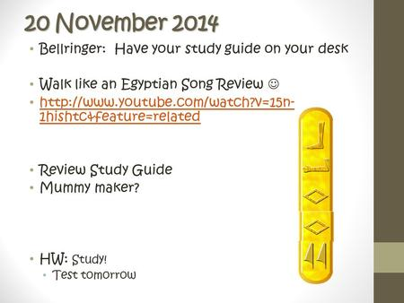 20 November 2014 Bellringer: Have your study guide on your desk Walk like an Egyptian Song Review  1hishtc&feature=related.