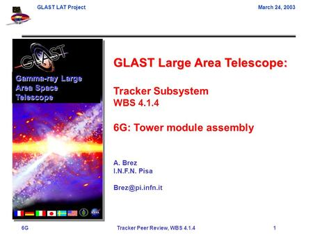 GLAST LAT ProjectMarch 24, 2003 6G Tracker Peer Review, WBS 4.1.4 1 GLAST Large Area Telescope: Tracker Subsystem WBS 4.1.4 6G: Tower module assembly A.