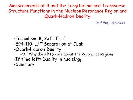 Measurements of R and the Longitudinal and Transverse Structure Functions in the Nucleon Resonance Region and Quark-Hadron Duality Rolf Ent, DIS2004 -Formalism: