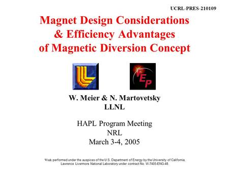 Magnet Design Considerations & Efficiency Advantages of Magnetic Diversion Concept W. Meier & N. Martovetsky LLNL HAPL Program Meeting NRL March 3-4, 2005.