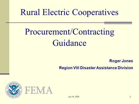 July 14, 20092 Rural Electric Cooperatives Procurement/Contracting Guidance Roger Jones Region VIII Disaster Assistance Division.