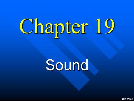Chapter 19 Sound Web Page Sound... n...a longitudinal wave in air caused by a vibrating object. n Demo: Vortex Box.