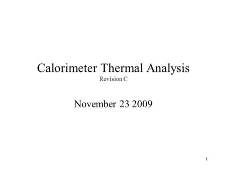 1 Calorimeter Thermal Analysis Revision C November 23 2009.