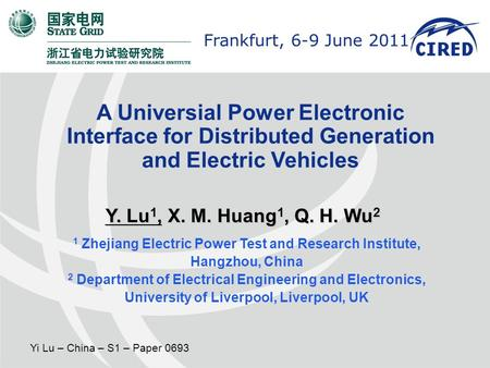 Frankfurt (Germany), 6-9 June 2011Frankfurt, 6-9 June 2011 Yi Lu – China – S1 – Paper 0693 A Universial Power Electronic Interface for Distributed Generation.