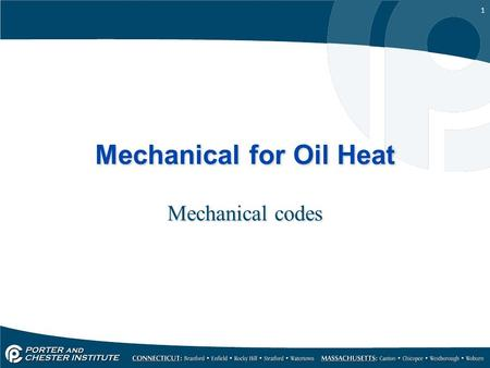 1 Mechanical for Oil Heat Mechanical codes. 2 Every state has codes. They may be the same in some states, but different in other states. Always have a.