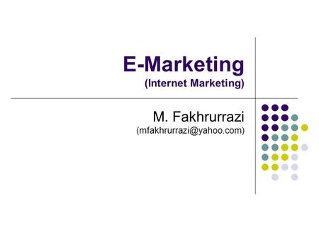 E-Marketing (Internet Marketing) M. Fakhrurrazi