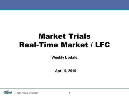 1 Market Trials Real-Time Market / LFC Weekly Update April 9, 2010.