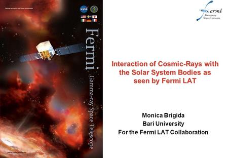 Interaction of Cosmic-Rays with the Solar System Bodies as seen by Fermi LAT Monica Brigida Bari University For the Fermi LAT Collaboration.