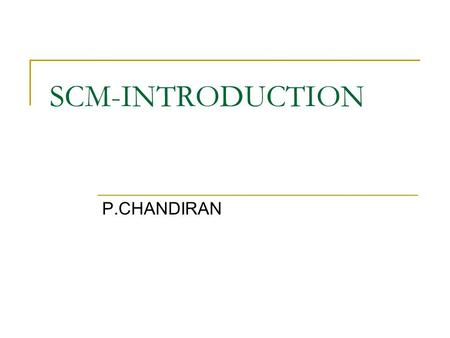 SCM-INTRODUCTION P.CHANDIRAN. What is a Supply Chain? Supply chain is a network of suppliers, manufacturing plants, warehouses, distribution centers,