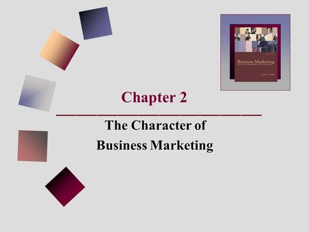 Chapter 2 The Character of Business Marketing. SUPPLY CHAIN MANAGEMENT SCM is proactively planning and coordinating the flow of products, services, and.