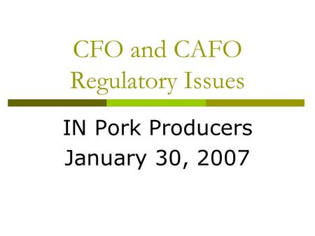 CFO and CAFO Regulatory Issues IN Pork Producers January 30, 2007.