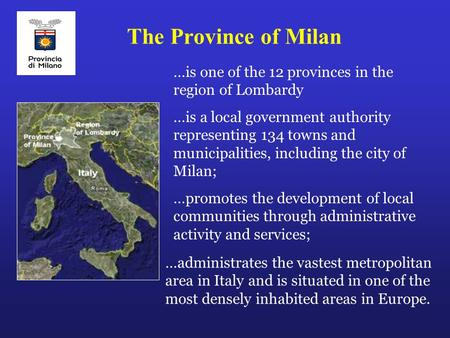 The Province of Milan …is one of the 12 provinces in the region of Lombardy …is a local government authority representing 134 towns and municipalities,