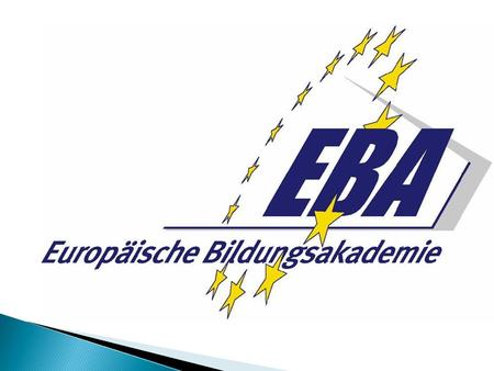 EBA Europäische Bildungsakademie, GgmbH Non profit limited company operating as a public utility Founded in 2006 Operating jointly with Bildung u. Integration.