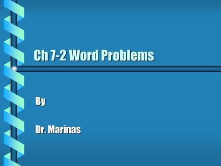Ch 7-2 Word Problems By Dr. Marinas.