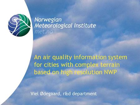 An air quality information system for cities with complex terrain based on high resolution NWP Viel Ødegaard, r&d department.