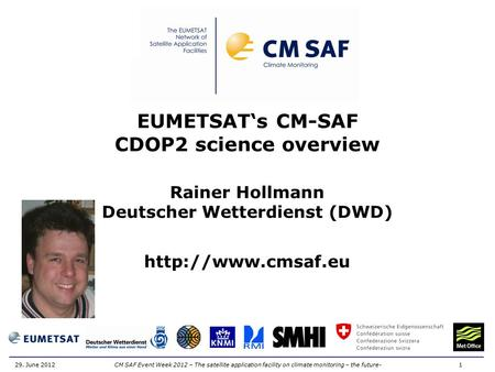 CM SAF Event Week 2012 – The satellite application facility on climate monitoring – the future- 1 29. June 2012 EUMETSAT's CM-SAF CDOP2 science overview.